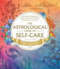 The Astrological Guide to Self-Care: Hundreds of Heavenly Ways to Care for Yourself—According to the Stars