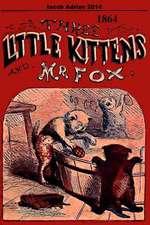 Three Little Kittens and MR Fox 1864