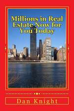 Millions in Real Estate Now for You Today