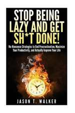 Stop Being Lazy and Get Sh*t Done!