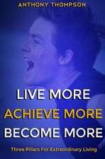 Live More. Achieve More. Become More.