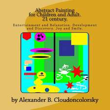 Abstract Painting for Children and Adult. 21 Century.