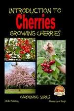 Introduction to Cherries - Growing Cherries