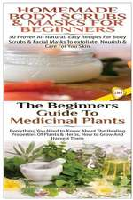 Homemade Body Scrubs & Masks for Beginners & the Beginners Guide to Medicinal Plants