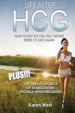 Life After Hcg How to Eat So You Will Never Need to Diet Again