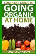 Complete Guide to Going Organic at Home