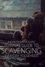 The Preppers Apocalypse Survival Guide to Scavenging Everyday Household Items