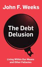 The Debt Delusion: Living Within Our Means and Other Fallacies