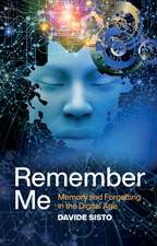 Remember Me: Memory and Forgetting in the Digital Age