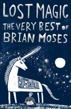 Lost Magic The Very Best Of Brian Moses