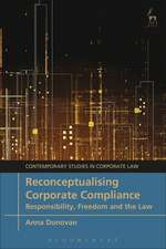 Reconceptualising Corporate Compliance: Responsibility, Freedom and the Law