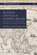 Religious Offences in Common Law Asia: Colonial Legacies, Constitutional Rights and Contemporary Practice