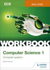OCR AS/A-level Computer Science Workbook 1: Computer systems