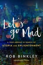 Let's Go Mad: A Year Abroad in Search of Utopia and Enlightenment