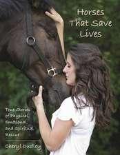 Horses That Save Lives: True Stories of Physical, Emotional, and Spiritual Rescue