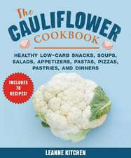 Cauliflower Cookbook: Healthy Low-Carb Snacks, Soups, Salads, Appetizers, Pastas, Pizzas, Pastries, and Dinners