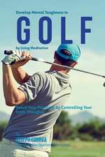 Develop Mental Toughness in Golf by Using Meditation