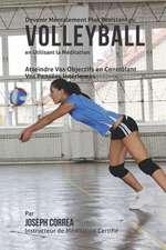 Devenir Mentalement Plus Resistant Au Volleyball En Utilisant La Meditation