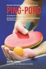 Devenir Mentalement Plus Resistance Au Ping Pong En Utilisant La Meditation