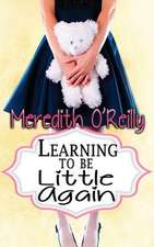Learning to Be Little Again