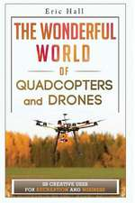 The Wonderful World of Quadcopters and Drones