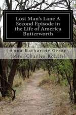 Lost Man's Lane a Second Episode in the Life of America Butterworth