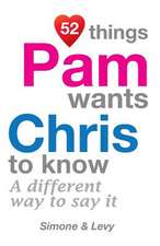 52 Things Pam Wants Chris to Know