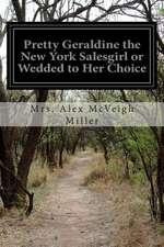Pretty Geraldine the New York Salesgirl or Wedded to Her Choice