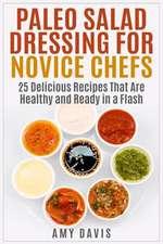 Paleo Salad Dressing for Novice Chefs