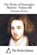 The Works of Christopher Marlowe - Volume III