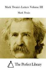 Mark Twain's Letters Volume III