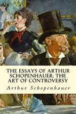 The Essays of Arthur Schopenhauer; The Art of Controversy