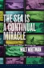 The Sea Is a Continual Miracle: Sea Poems and Other Writings by Walt Whitman