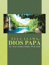 Ella Llama Dios Papa:  Fearfully and Wonderfully Made to Live and Prosper in Health