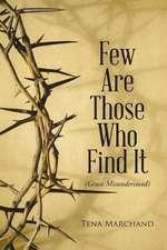 Few Are Those Who Find It:  Grace Misunderstood