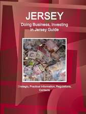 Jersey: Doing Business, Investing in Jersey Guide - Strategic, Practical Information, Regulations, Contacts