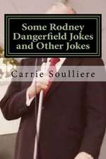 Some Rodney Dangerfield Jokes and Other Jokes