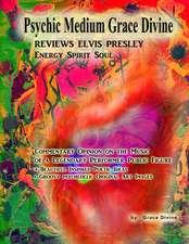 Psychic Medium Grace Divine Reviews Elvis Presley Energy Spirit Soul