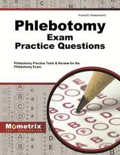 Phlebotomy Exam Practice Questions:  Phlebotomy Practice Tests and Review for the Phlebotomy Exam
