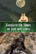 Sasquatch for Dinner and Other Short Stories