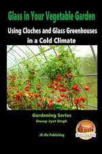 Glass in Your Vegetable Garden - Using Cloches and Glass Greenhouses in a Cold Climate