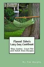 Flannel John's Lazy Guy Cookbook