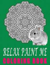 Relax Paint Me Coloring Book, Volume 1