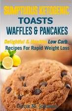Sumptuous Ketogenic Toasts, Waffles & Pancakes