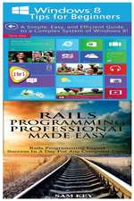 Windows 8 Tips for Beginners & Rails Programming Professional Made Easy