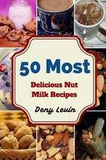 50 Most Delicious Nut Milk Recipes