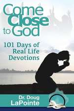 Come Close to God:  101 Days of Real Life Devotions