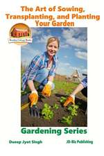 The Art of Sowing, Transplanting, and Planting Your Garden