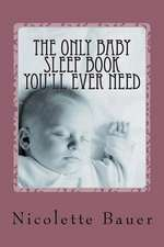 The Only Baby Sleep Book You'll Ever Need