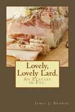 Lovely, Lovely Lard.